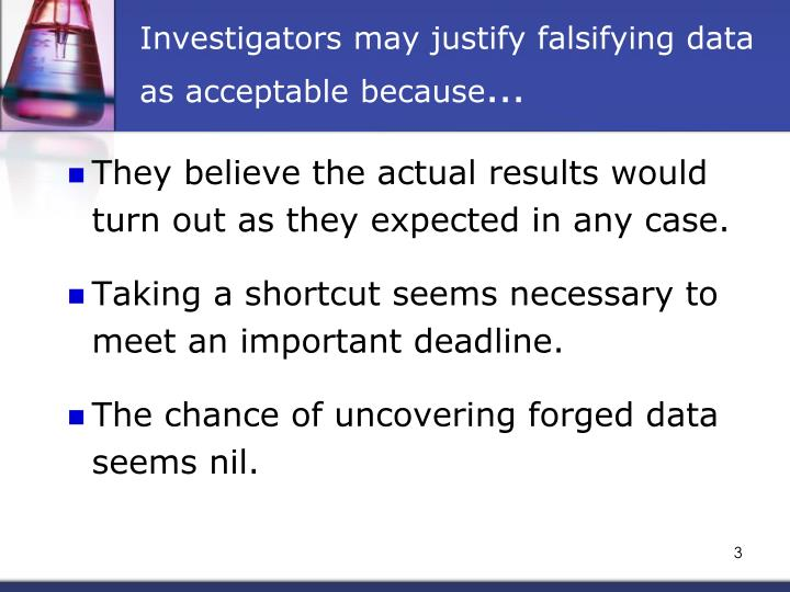 Investigators may justify falsifying data as acceptable because