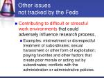 other issues not tracked by the feds4