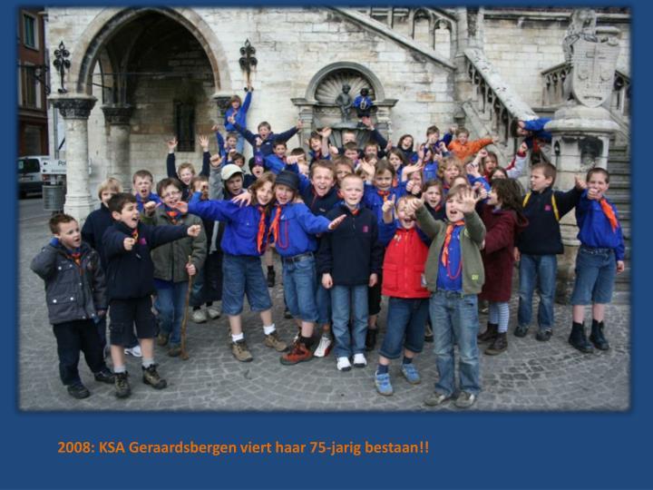 2008: KSA Geraardsbergen viert haar 75-jarig bestaan!!