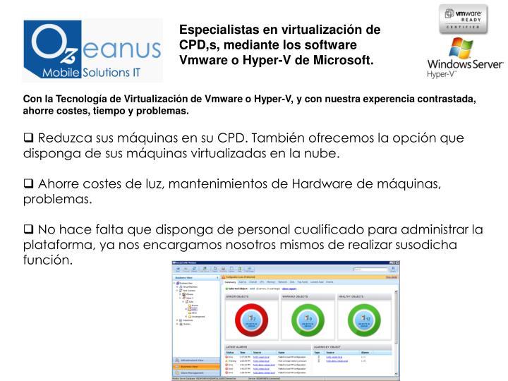 Especialistas en virtualización de CPD,s, mediante los software Vmware o Hyper-V de Microsoft.