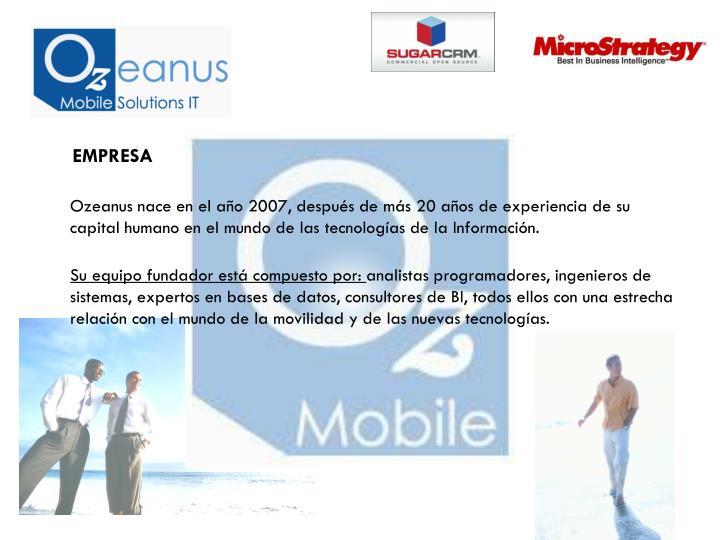 Ozeanus nace en el año 2007, después de más 20 años de experiencia de su capital humano en el mundo de las tecnologías de la Información.