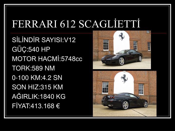 FERRARI 612 SCAGLİETTİ