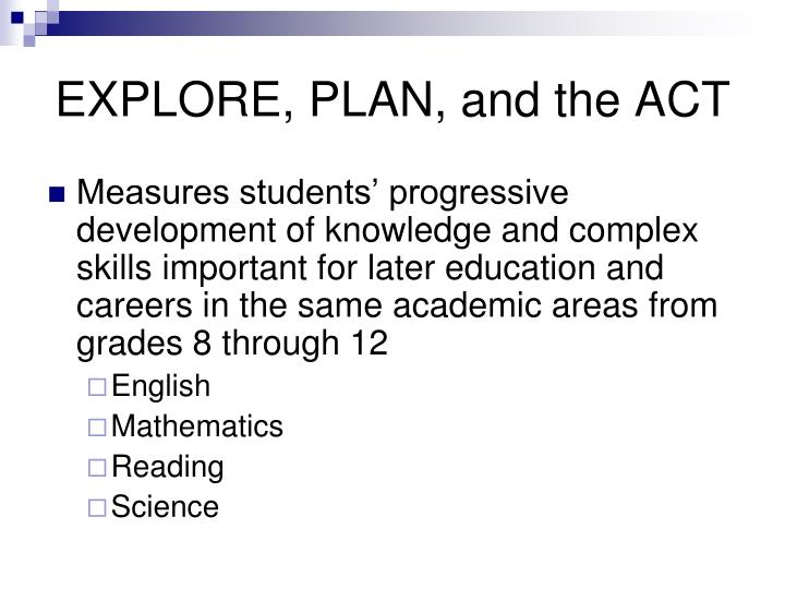 EXPLORE, PLAN, and the ACT