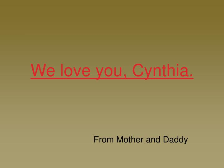 We love you, Cynthia.