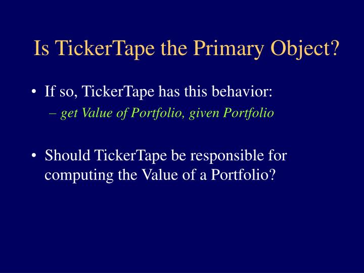 Is TickerTape the Primary Object?