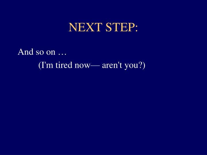 NEXT STEP: