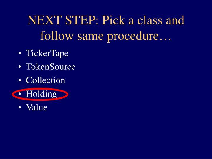 NEXT STEP: Pick a class and follow same procedure…