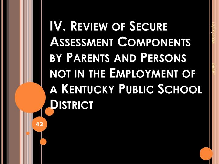 IV. Review of Secure Assessment Components by Parents and Persons not in the Employment of a Kentucky Public School District