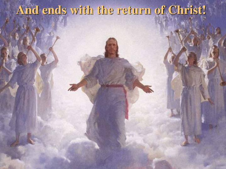And ends with the return of Christ!