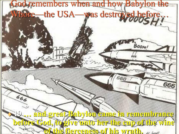 God remembers when and how Babylon the Whore—the USA—was destroyed before…