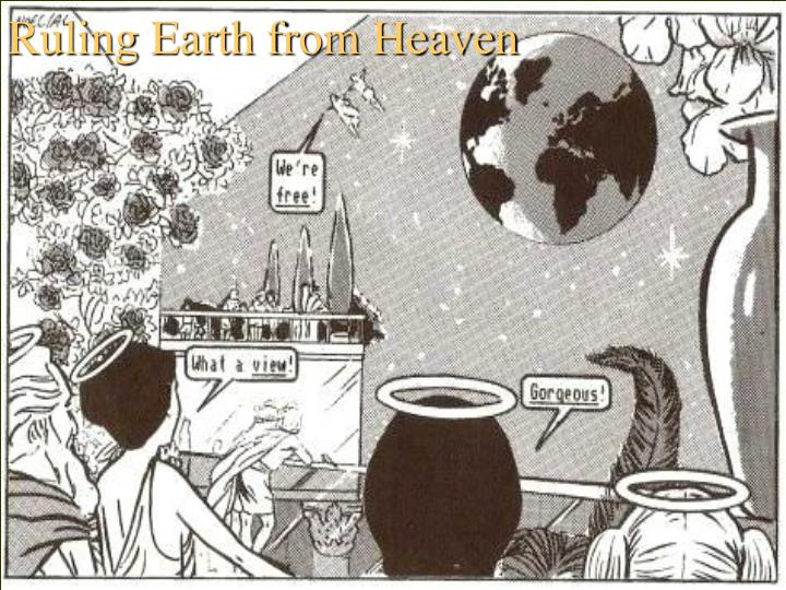 Ruling Earth from Heaven