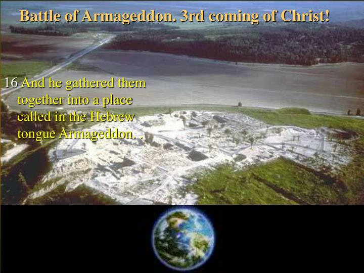 Battle of Armageddon. 3rd coming of Christ!