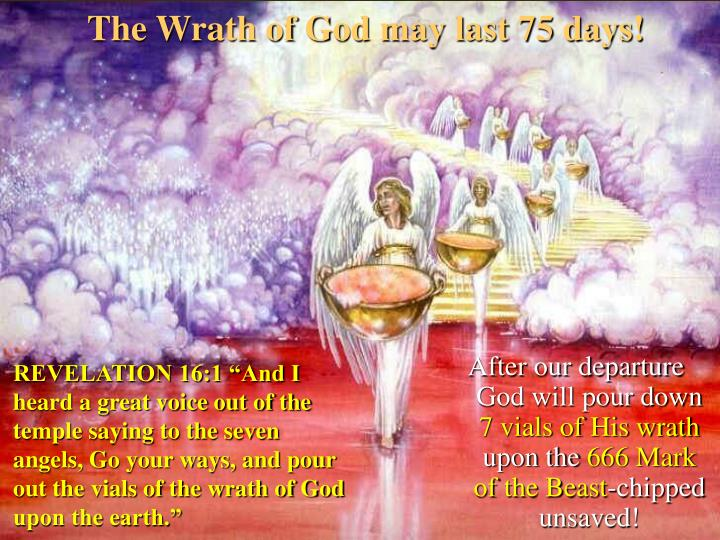 The Wrath of God may last 75 days!