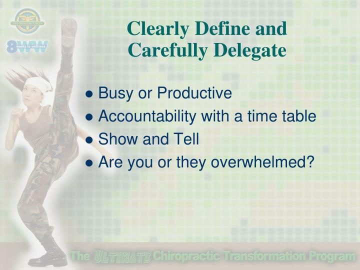 Clearly Define and         Carefully Delegate
