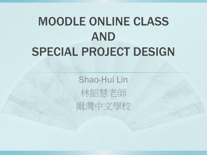 Moodle online class and special project design