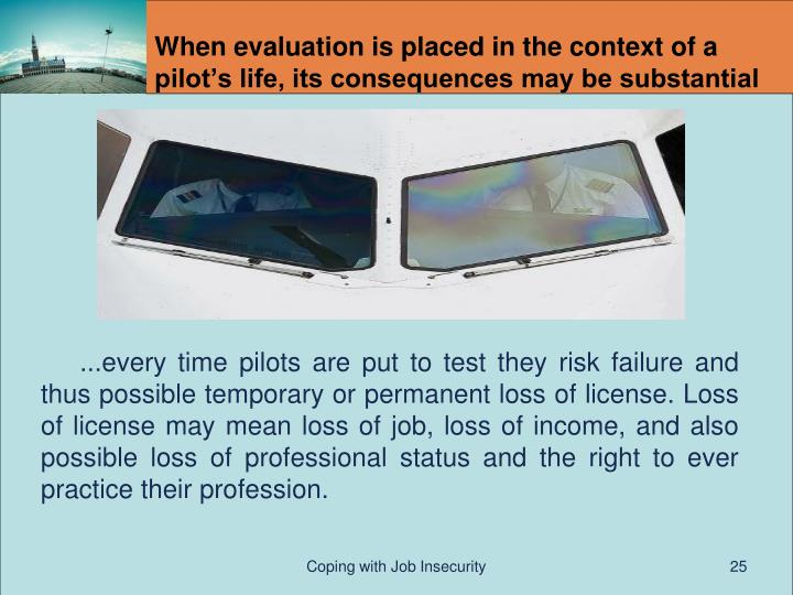 When evaluation is placed in the context of a pilot's life, its consequences may be substantial