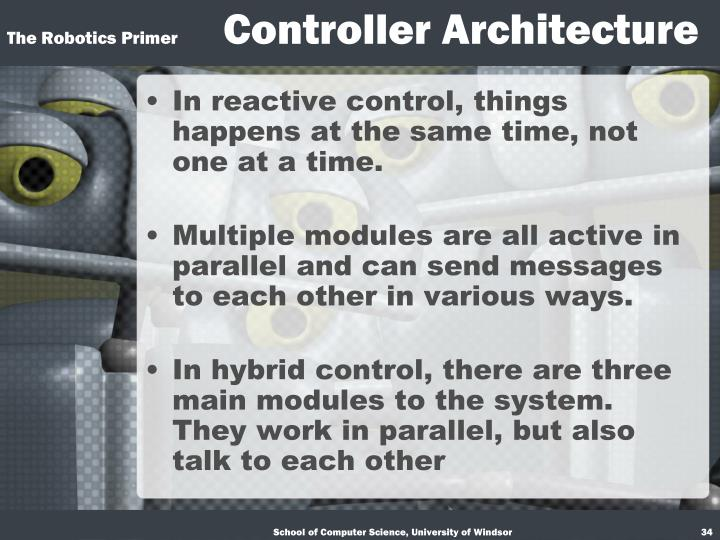 In reactive control, things happens at the same time, not one at a time.