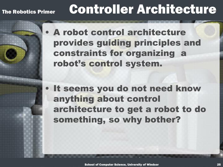 A robot control architecture provides guiding principles and constraints for organizing  a robot's control system.