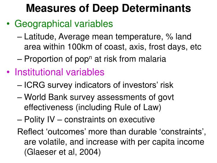 Measures of Deep Determinants