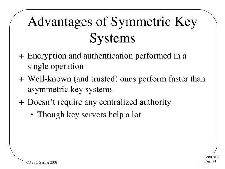 Advantages of Symmetric Key Systems