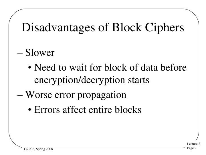 Disadvantages of Block Ciphers