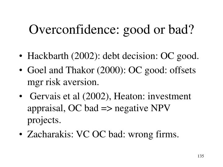 Overconfidence: good or bad?