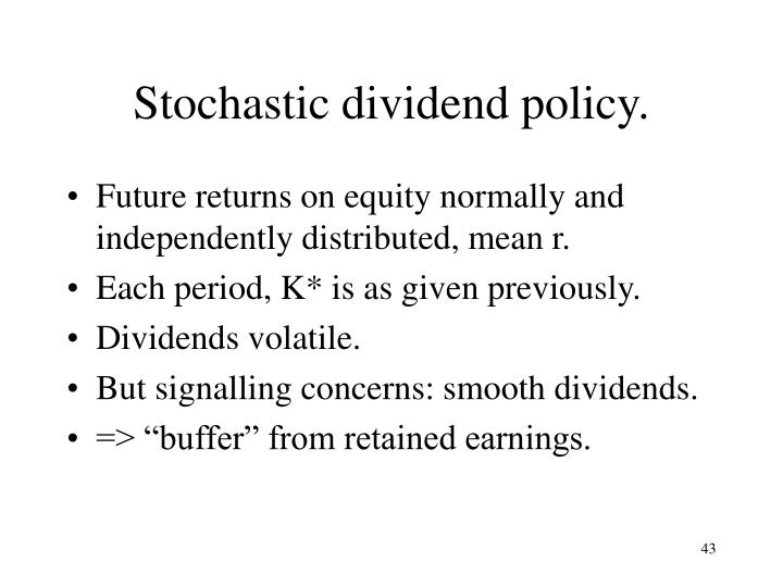Stochastic dividend policy.