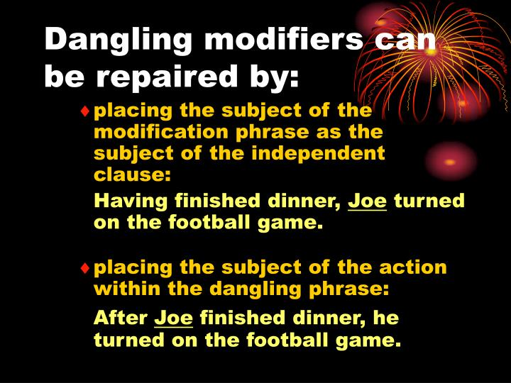 Dangling modifiers can be repaired by: