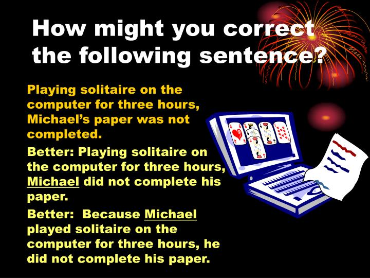 How might you correct the following sentence?