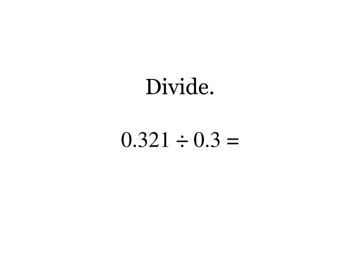 Divide.
