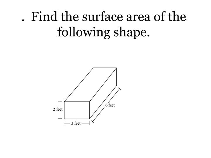 .  Find the surface area of the following shape.