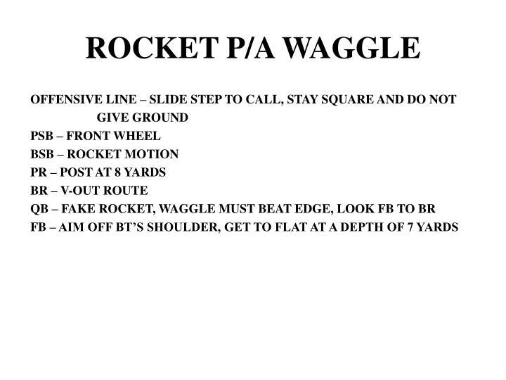 ROCKET P/A WAGGLE