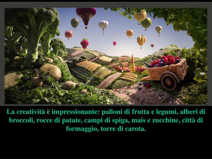 La creatività è impressionante: palloni di frutta e legumi, alberi di broccoli, rocce di patate, campi di spiga, mais e zucchine, città di formaggio, torre di carota.