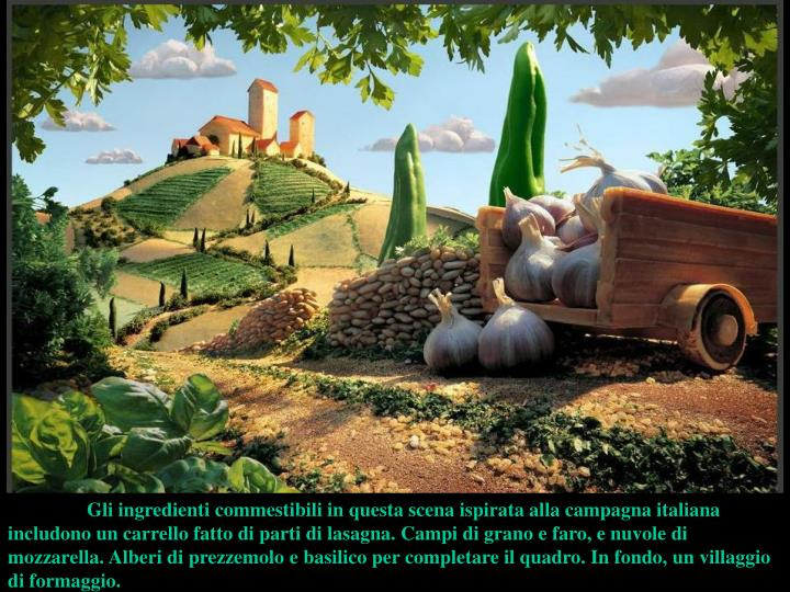 Gli ingredienti commestibili in questa scena ispirata alla campagna italiana includono un carrello fatto di parti di lasagna. Campi di grano e faro, e nuvole di mozzarella. Alberi di prezzemolo e basilico per completare il quadro. In fondo, un villaggio di formaggio.