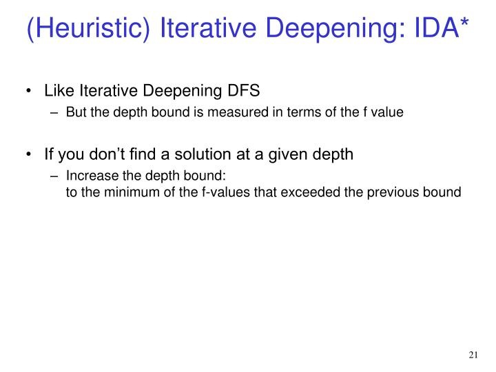 (Heuristic) Iterative Deepening: IDA*
