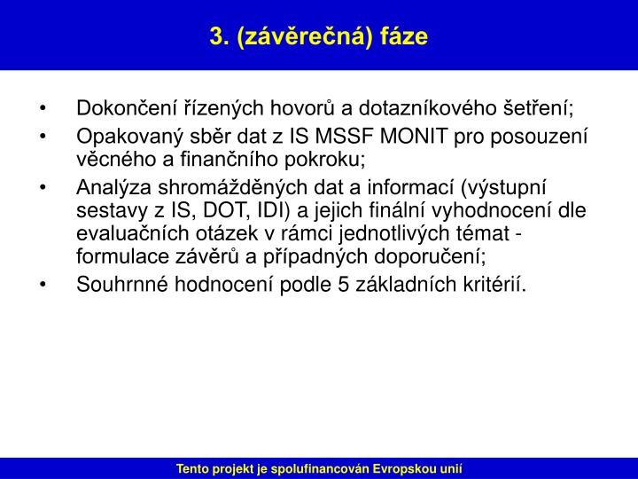Dokončení řízených hovorů a dotazníkového šetření;