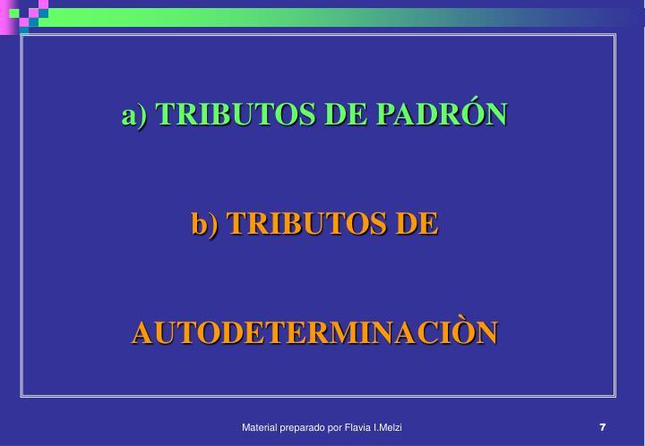 a) TRIBUTOS DE PADRÓN