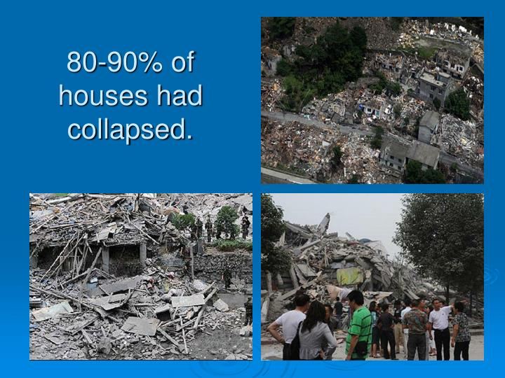 80-90% of houses had collapsed.