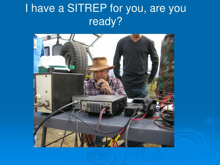 I have a SITREP for you, are you ready?