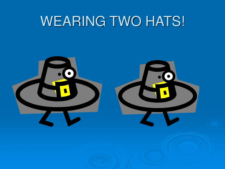 Wearing two hats