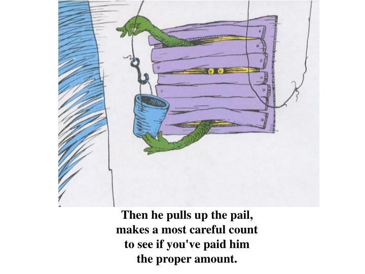 Then he pulls up the pail,