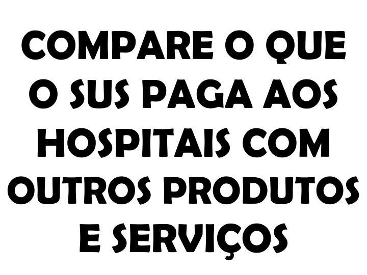 COMPARE O QUE O SUS PAGA AOS HOSPITAIS COM