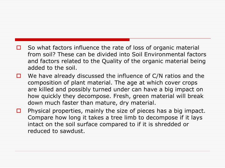 So what factors influence the rate of loss of organic material from soil? These can be divided into Soil Environmental factors and factors related to the Quality of the organic material being added to the soil.