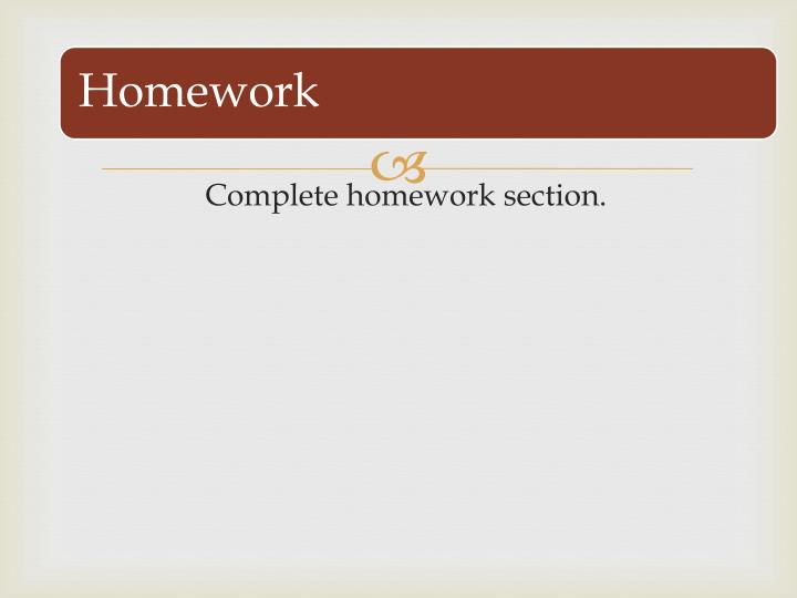 Complete homework section.