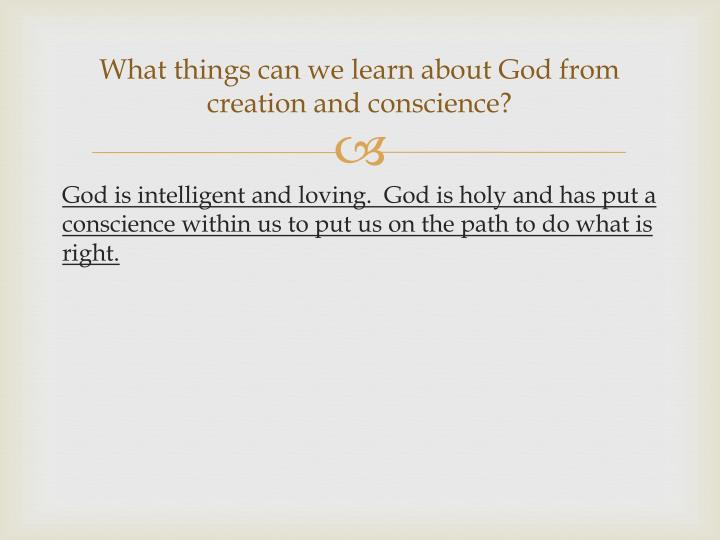 What things can we learn about God from creation and conscience?