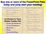 buy one or more of the powerpoint paks today and jump start your meeting