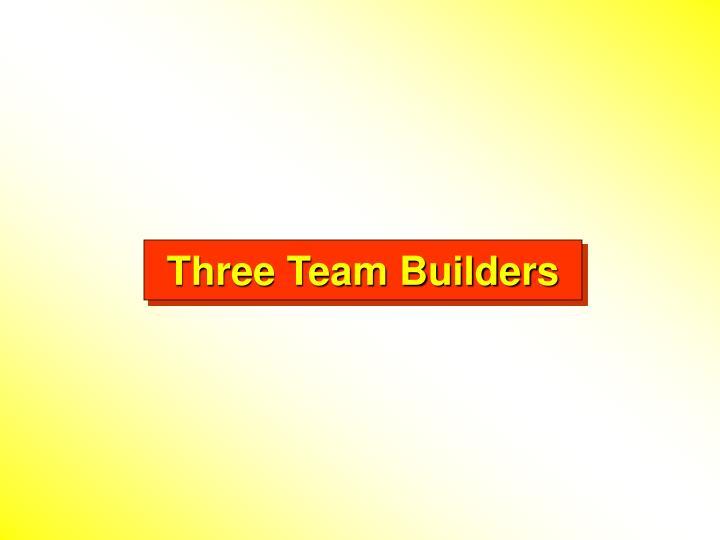 Three Team Builders