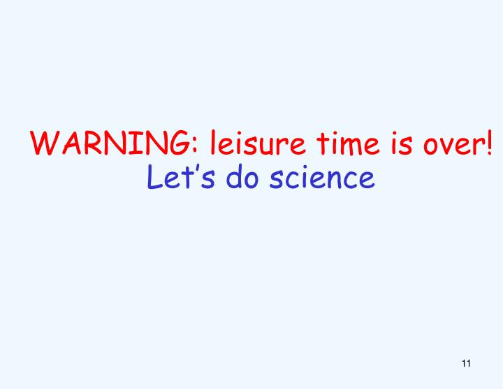 WARNING: leisure time is over!