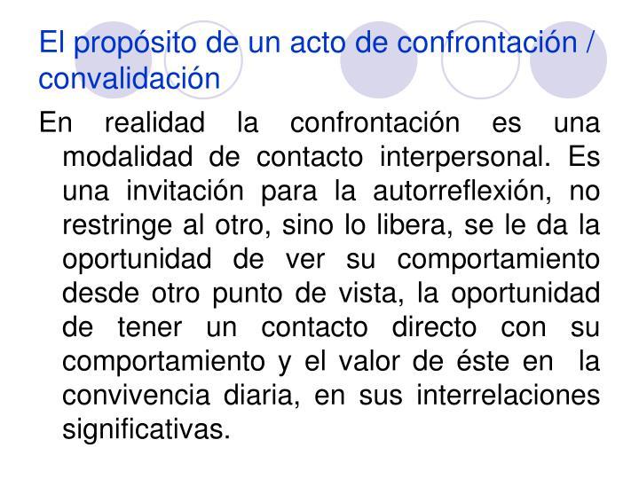 El propósito de un acto de confrontación / convalidación