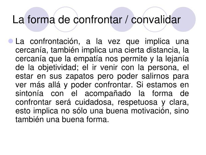 La forma de confrontar / convalidar